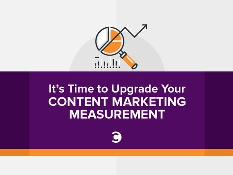 It's Time to Upgrade Your Content Marketing Measurement | Content Marketing and Curation for Small Business | Scoop.it