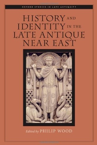 """""""History and Identity in the Late Antique Near East"""", edited by Philip Wood 