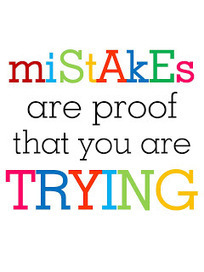 Mistakes are proof that you are trying | Into the Driver's Seat | Scoop.it