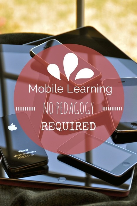 Corporate eLearning Strategies and Development: Mobile Learning - No Pedagogy Required! | E-Learning and Online Teaching | Scoop.it