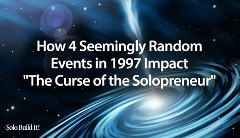 How 4 Seemingly Random Events in 1997 Impact 'The Curse of the Solopreneur'   The Content Marketing Hat   Scoop.it
