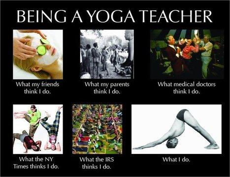 Yoga Teachers: What My Friends Think I Do vs. What I Do   Yoga For The Non-Cliche Yogi   Scoop.it