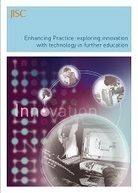 Enhancing Practice: exploring innovation with technology in further education : JISC | eLearning tools | Scoop.it