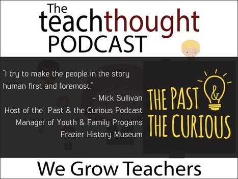 Ep. 60 Making History Come Alive Through Podcasting - | TeachThought | Scoop.it
