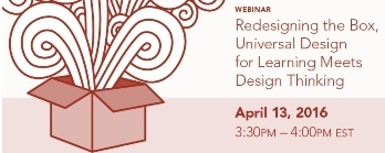 """Redesigning the Box, """"Universal Design for Learning"""" Meets """"Design Thinking"""" 