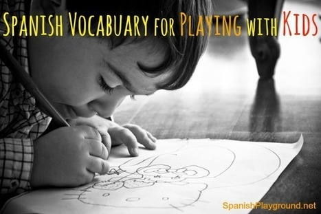 Spanish Vocabulary for Playing with Kids - Spanish Playground | Preschool Spanish | Scoop.it