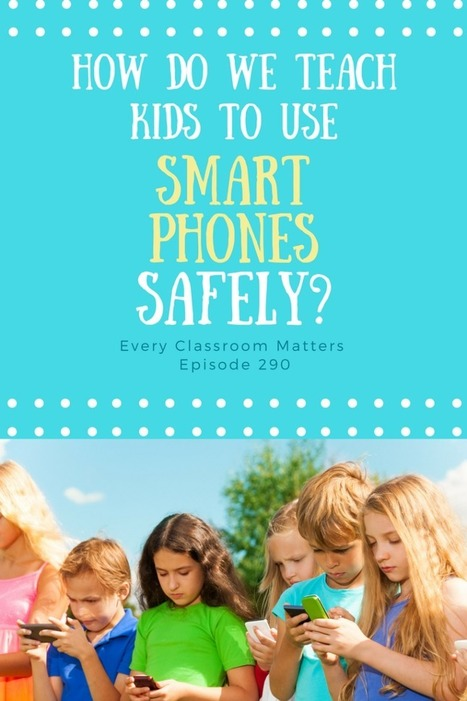 How Do We Teach Kids to Use Smartphones Safely? via @coolcatteacher  | 21st Century Literacy and Learning | Scoop.it