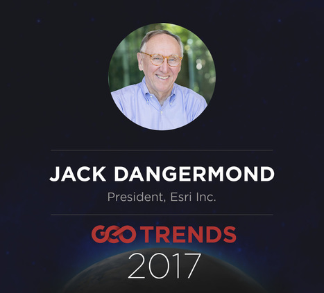 Five GIS Trends Changing the World according to Jack Dangermond, President of Esri - Geoawesomeness | Geography & Current Events | Scoop.it