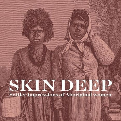 Liz Conor | New book | Skin deep. Settler impressions of Aboriginal women | or How racist tropes inform the present | | CULTURE, HUMANITÉS ET INNOVATION | Scoop.it