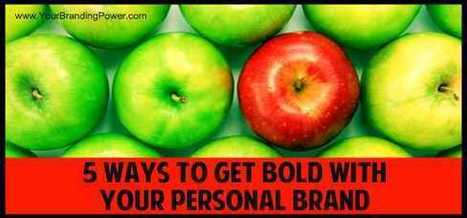 5 Ways To Get Bold With Your Personal Brand | Sestyle - Personal Branding ENG | Scoop.it