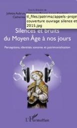 Livre : Silences et bruits du Moyen Âge à nos jours. Perceptions, identités sonores et patrimonialisation | Aural Complex Landscape | Scoop.it