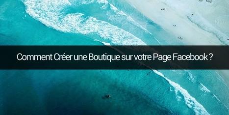 Comment Créer une Boutique sur votre Page Facebook ? | Trucs, Conseils et Astuces | Scoop.it
