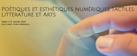 Poétiques et esthétiques numériques tactiles: Littérature et Arts | Cahier ALN | NT2 (01-2016) | Arts Numériques - anthologie de textes | Scoop.it