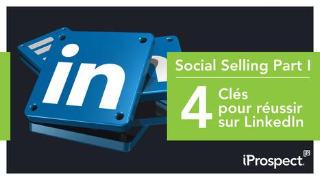 Les 4 clés pour développer son Social Selling sur LinkedIn | Le Social Media par ChanPerco | Scoop.it