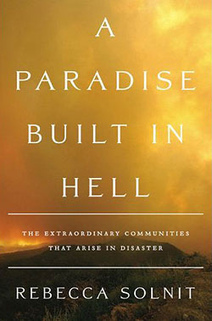 A Paradise Built In Hell: The Rumpus Interview With Rebecca Solnit - The Rumpus.net | Transition Culture | Scoop.it