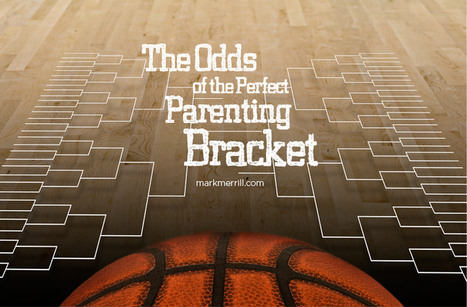 The Odds of the Perfect Bracket in Parenting | Troy West's Radio Show Prep | Scoop.it