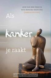 Als kanker je raakt - Veer, Arie van der / Renema-Mentink, Rit | Christelijke Kunstboeken | Scoop.it