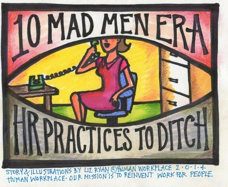 Ten Mad Men-Era HR Practices to Ditch in 2014 | Human Workplace | Scoop.it