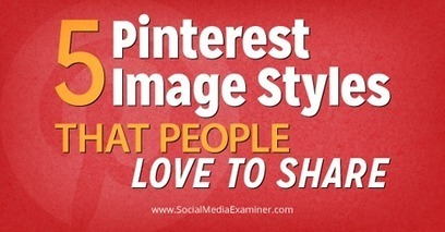 5 Pinterest Image Styles That People Love to Share | | Pinterest for Business | Scoop.it