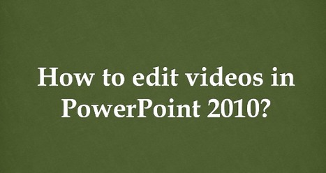 How to Edit Videos in Powerpoint 2010? | Visual Learning for EFL | Scoop.it