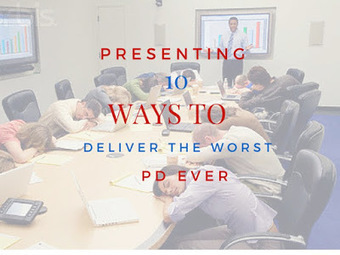 Top 10 Ways To Deliver The Worst PD Ever | Tech Learning | Tech, Web 2.0, and the Classroom | Scoop.it