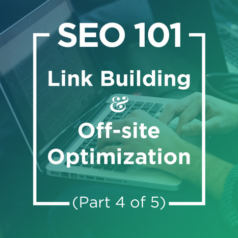 SEO 101: Link Building And Off-Site Optimization (Part 4 Of 5) | SEO and Social Media Marketing | Scoop.it
