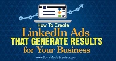 How to Create LinkedIn Ads That Generate Results For Your Business | LinkedIn Marketing Strategy | Scoop.it
