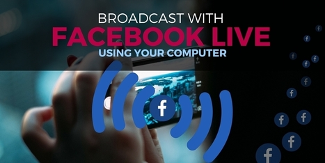 How to Broadcast from your Computer with Facebook Live | Seriously Social with Ian Anderson Gray | Social Media Marketing Superstars | Scoop.it