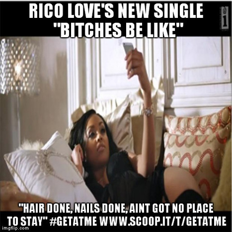 """Rico Love Bitches Be Like """"Hair done, nails done, I ain't got no place to stay, tonight I'm gonna kill em, taking pictures with no filters""""   GetAtMe   Scoop.it"""