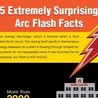 5 Extremely Surprising Arc Flash Facts