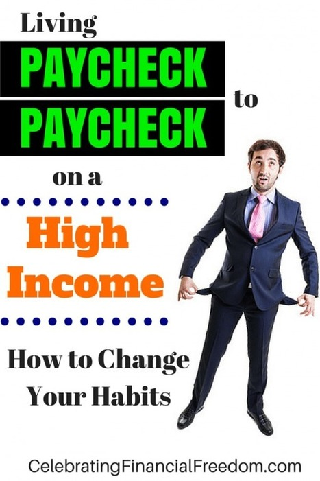 Living Paycheck to Paycheck on a High Income- How to Change Your Habits | Celebrating Financial Freedom | Scoop.it