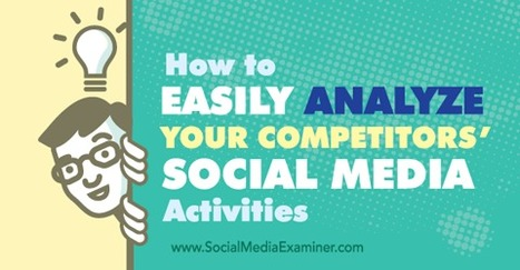 How to Easily Analyze the Social Activities of Your Competitors | Marketing & Webmarketing | Scoop.it