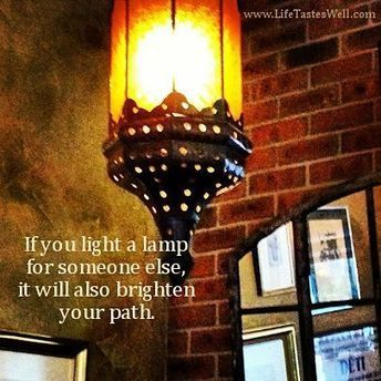 If you light a lamp for someone else, it will also brighten your path. | Quotes | Scoop.it