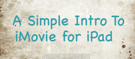 How To Video: iMovie Intro for iPad | EdApps.ca | Apps and Technology for Student Created Products | Scoop.it
