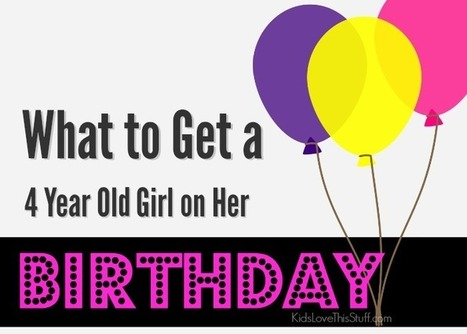 What To Get A 4 Year Old Girl For Her Birthday