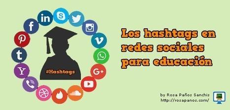 Los hashtags en redes sociales para educación. | E-Learning, Formación, Aprendizaje y Gestión del Conocimiento con TIC en pequeñas dosis. | Scoop.it