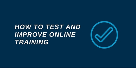 Are you testing? Here are 3 ways to test and improve online training | Technology & Learning | Scoop.it