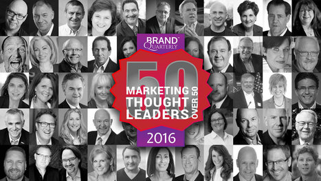 Brand Quarterly's 2016 50 Marketing Thought Leaders Over 50 List - Brand Quarterly | Digital Content Marketing | Scoop.it