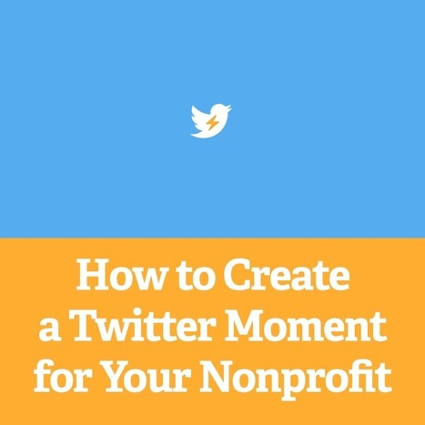 How to Create a Twitter Moment for Your Nonprofit | Digital Marketing For Non Profits | Scoop.it