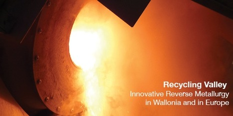 Recycling Valley - Innovative Reverse Metallurgy in Wallonia and in Europe | Univers(al)ités | Scoop.it