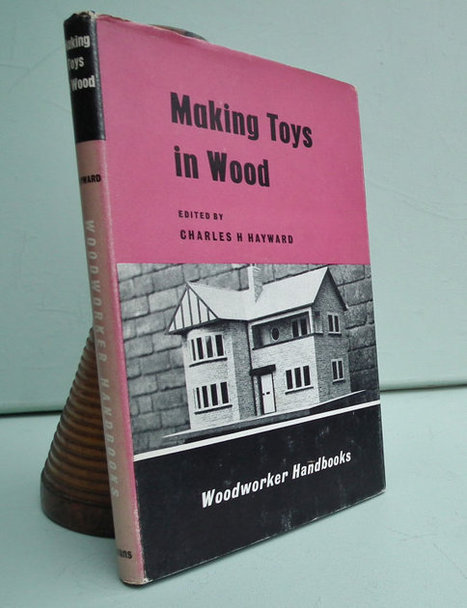 Making Toys in Wood Charles H. Hayward 1963 1st Ed vintage 60s woodworking book wooden toys on wheels dolls houses furniture animals games | Vintage Living Today For A Future Tomorrow | Scoop.it