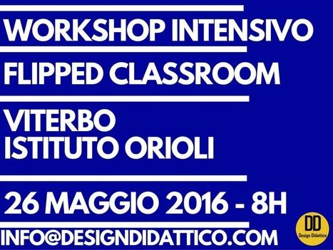 Workshop Flipped Classroom. Viterbo, 26 Maggio, Istituto Orioli | Lim | Scoop.it