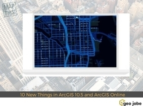 10 Awesome New Things You'll Find in ArcGIS 10.5 and ArcGIS Online - GEO Jobe | Everything is related to everything else | Scoop.it