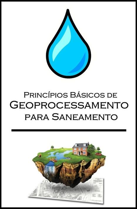 Princípios Básicos de Geoprocessamento para Uso em Saneamento   Anderson Medeiros   #Geoprocessamento em Foco   Scoop.it