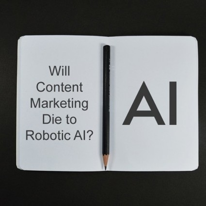 Will Content Marketing Die To Robotic AI? - Forbes | Small Business On The Web | Scoop.it