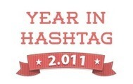 2011: Year In Hashtag | Social Media (network, technology, blog, community, virtual reality, etc...) | Scoop.it