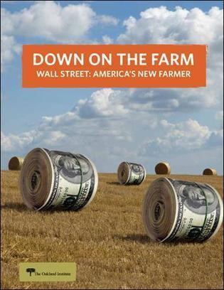 Wall Street, Corporations Gobbling Up American, Foreign Farmland, Threatening Future Agriculture and Global Food Security   YOUR FOOD, YOUR ENVIRONMENT, YOUR HEALTH: #Biotech #GMOs #Pesticides #Chemicals #FactoryFarms #CAFOs #BigFood   Scoop.it