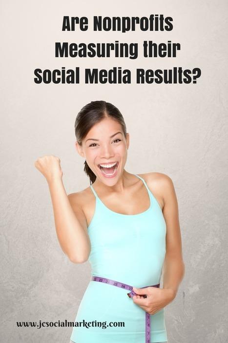 Are Nonprofits Measuring their Social Media Results? | Nonprofits & Social Media | Scoop.it