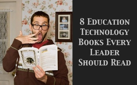 8 Education Technology Books Every Leader Should Read | Using Technology in Education | Scoop.it