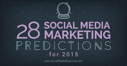 28 Social Media Marketing Predictions for 2015 From the Pros | Social Media Marketing Know-How | Scoop.it